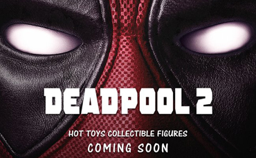 Hot Toys Deadpool 2 Figures Coming Soon